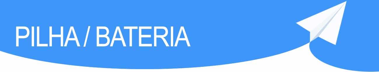 PILHA / BATERIA